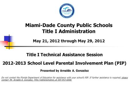 Miami-Dade County Public Schools Title I Administration May 21, 2012 through May 29, 2012 Title I Technical Assistance Session 2012-2013 School Level Parental.