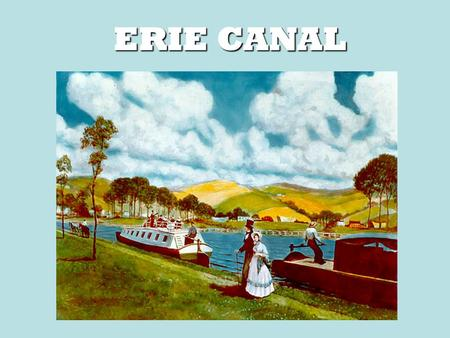ERIE CANAL. - Dewitt Clinton connects New York City to Lake Erie.