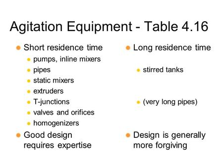 Agitation Equipment - Table 4.16  Short residence time  pumps, inline mixers  pipes  static mixers  extruders  T-junctions  valves and orifices.