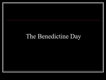 "The Benedictine Day. Monastic Life is a search for God. Each day that search begins again with solitary prayer (often called ""Contemplative Prayer"") and."