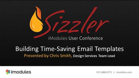 913.888.0772 | imodules.com Building Time-Saving Email Templates Presented by Chris Smith, Design Services Team Lead.