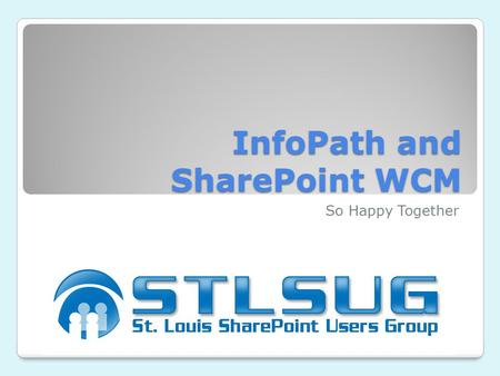 InfoPath and SharePoint WCM So Happy Together. Overview Although we frequently think of data collection sites as being internal or intranet sites, and.