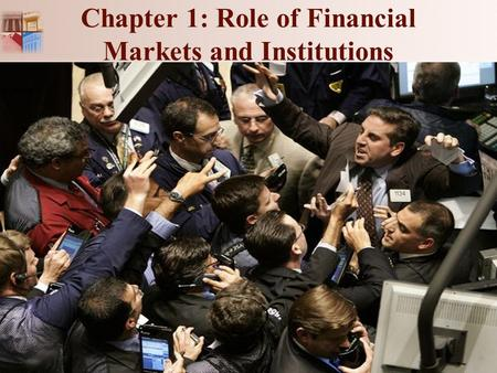 Chapter 1: Role of Financial Markets and Institutions