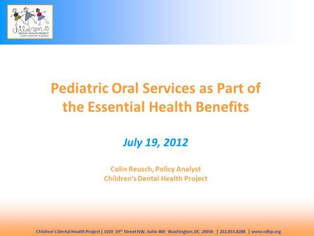 Children's Dental Health Project | 1020 19 th Street NW, Suite 400 Washington, DC 20036 | 202.833.8288 | www.cdhp.org Pediatric Oral Services as Part of.