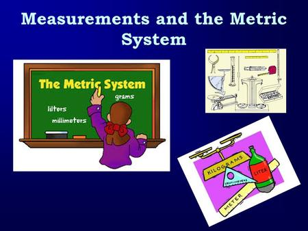 Measurements and the Metric System. The Metric System A universal measurement system Also called the International System or SI units Only three countries.