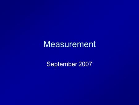 Measurement September 2007. Today 9/13/07 Review of Measurement –Metric system –Uncertainty –Significant Figures The Lab.