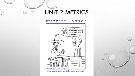 UNIT 2 METRICS. SCIENTIFIC MEASUREMENTS AS YOU HAVE LEARNED EXPERIMENTING IS AN IMPORTANT PART OF ANY SCIENTIFIC METHOD. MOST EXPERIMENTS INVOLVE MEASUREMENTS.