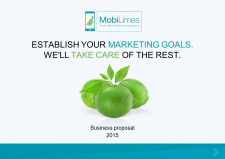ESTABLISH YOUR MARKETING GOALS. WE'LL TAKE CARE OF THE REST. Business proposal 2015.
