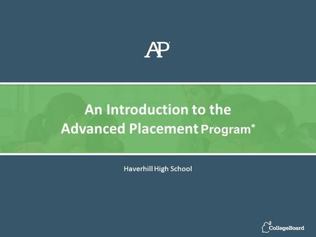 Haverhill High School An Introduction to the Advanced Placement Program ®