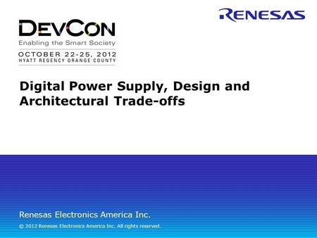 Renesas Electronics America Inc. © 2012 Renesas Electronics America Inc. All rights reserved. Digital Power Supply, Design and Architectural Trade-offs.