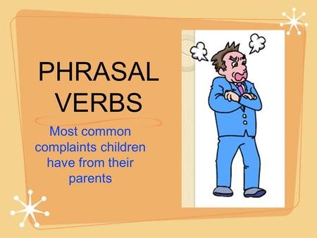 PHRASAL VERBS Most common complaints children have from their parents.