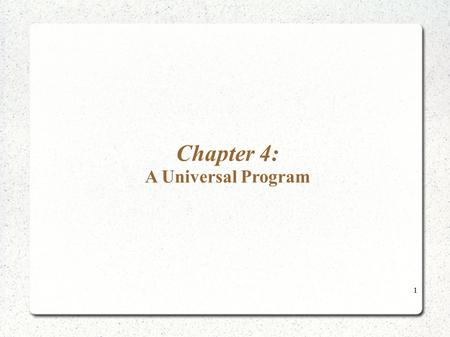 Chapter 4: A Universal Program 1. Coding programs Example : For our programs P we have variables that are arranged in a certain order: Y 1 X 1 Z 1 X 2.