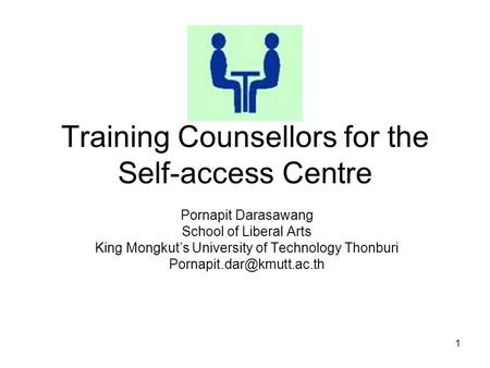 1 Training Counsellors for the Self-access Centre Pornapit Darasawang School of Liberal Arts King Mongkut's University of Technology Thonburi