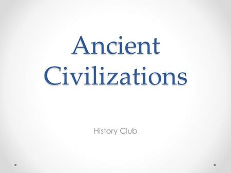 Ancient Civilizations History Club. Ancient Civilizations The four ancient civilizations included Egypt, Mesopotamia, India, and China.