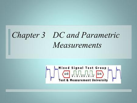 Chapter 3 DC and Parametric Measurements. © 2000 R. J. Fink n Continuity – Purpose of Continuity Testing n ATE to Test Head connection.
