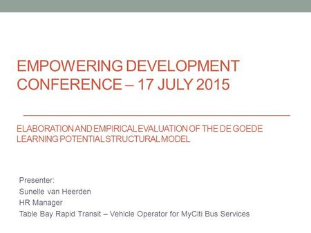 EMPOWERING DEVELOPMENT CONFERENCE – 17 JULY 2015 ELABORATION AND EMPIRICAL EVALUATION OF THE DE GOEDE LEARNING POTENTIAL STRUCTURAL MODEL Presenter: Sunelle.