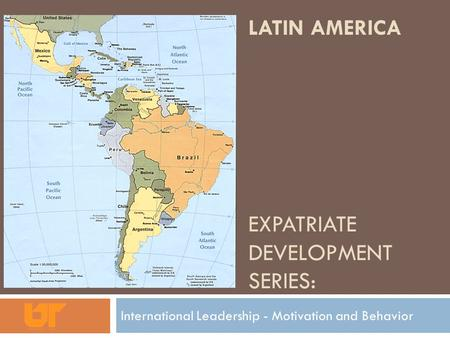 LATIN AMERICA EXPATRIATE DEVELOPMENT SERIES: International Leadership - Motivation and Behavior.