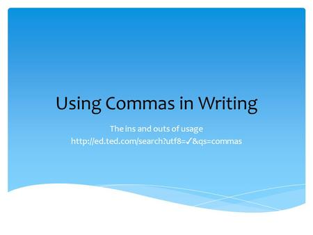 Using Commas in Writing The ins and outs of usage  ✓ &qs=commas.