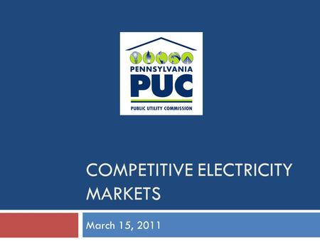 COMPETITIVE ELECTRICITY MARKETS March 15, 2011. PA Customer Choice Legislation  Distribution service remains regulated by PAPUC.  Transmission service.