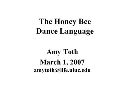 The Honey Bee Dance Language Amy Toth March 1, 2007