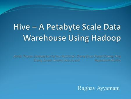 Raghav Ayyamani. Copyright Ellis Horowitz, 2011 - 20122 Why Another Data Warehousing System? Problem : Data, data and more data Several TBs of data everyday.