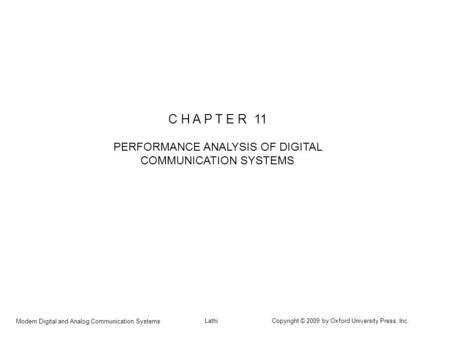 Modern Digital and Analog Communication Systems Lathi Copyright © 2009 by Oxford University Press, Inc. C H A P T E R 11 PERFORMANCE ANALYSIS OF DIGITAL.