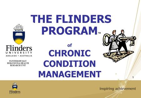 11 of CHRONIC CONDITION MANAGEMENT FLINDERS HUMAN BEHAVIOUR & HEALTH RESEARCH UNIT THE FLINDERS PROGRAM ™