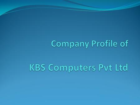 About Us KBS Computers Pvt Ltd was established in 1996 and offers a one-stop-solution for all your IT related Hardware & Software requirements. We are.