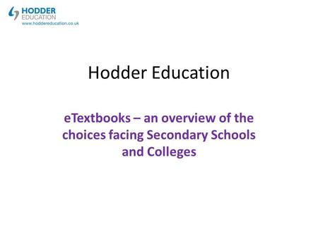 Hodder Education eTextbooks – an overview of the choices facing Secondary Schools and Colleges.