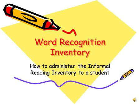Word Recognition Inventory How to administer the Informal Reading Inventory to a student.