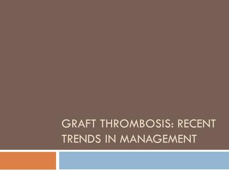 GRAFT THROMBOSIS: RECENT TRENDS IN MANAGEMENT. Introduction  Most patients with end-stage renal disease undergo hemodialysis thrice weekly to  Optimize.