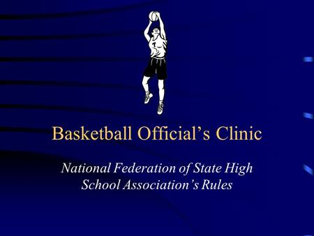 Basketball Official's Clinic National Federation of State High School Association's Rules.
