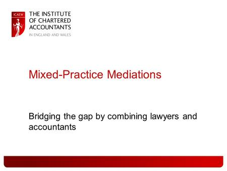 Mixed-Practice Mediations Bridging the gap by combining lawyers and accountants.