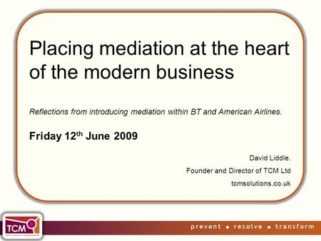 Prevent  resolve  transform Placing mediation at the heart of the modern business Reflections from introducing mediation within BT and American Airlines.