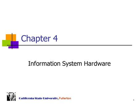 1 California State University, Fullerton Chapter 4 Information System Hardware.
