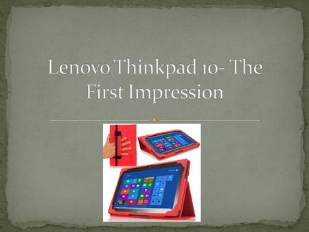 Lenovo Thinkpad 10 like its predecessor is meant to be used as a pure tablet. In fact it is planned by the company to sell it that way. Lenovo plans to.