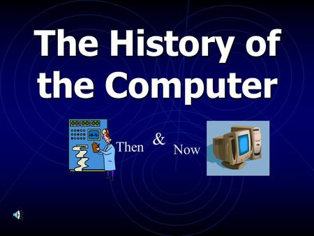 The History of the Computer Then & Now Computer Evolution 1642 Blaise Pascal – mechanical adding machine.