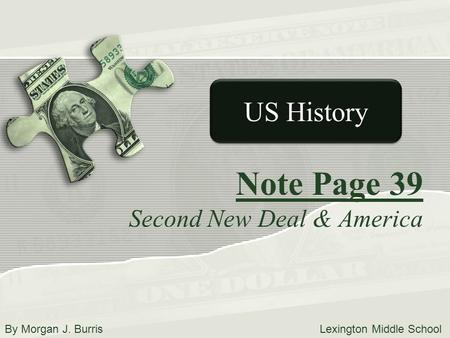 Note Page 39 Second New Deal & America US History By Morgan J. Burris Lexington Middle School.