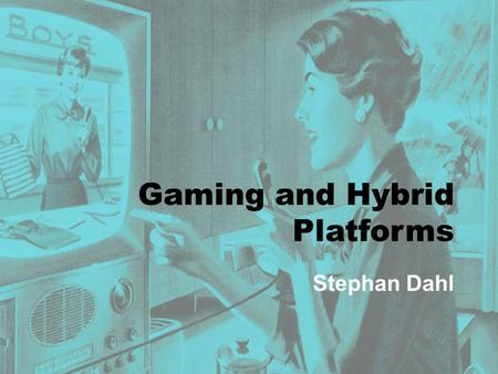 Gaming and Hybrid Platforms Stephan Dahl. Early Video Games One year after the 'first computer', the 'first videogame' was developed by Alan Touring 1951: