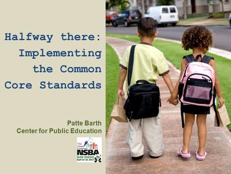 Halfway there: Implementing the Common Core Standards Patte Barth Center for Public Education.