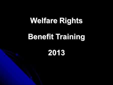 Welfare Rights Benefit Training 2013 DISABILITY LIVING ALLOWANCE (DLA) CHANGES TO PERSONAL INDEPENDENCE PAYMENT (PIP)