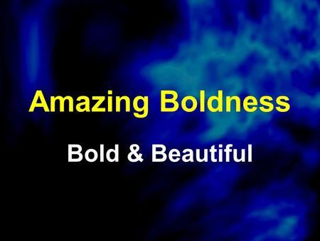 Amazing Boldness Bold & Beautiful. Bold 1.Willing and eager to face danger or adventure with a sense of confidence and fearlessness 2.Requiring or showing.