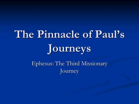 The Pinnacle of Paul's Journeys Ephesus: The Third Missionary Journey.