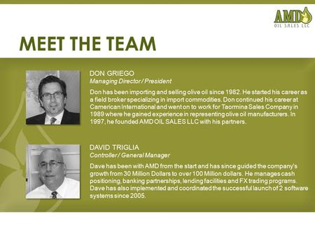 MEET THE TEAM Don has been importing and selling olive oil since 1982. He started his career as a field broker specializing in import commodities. Don.