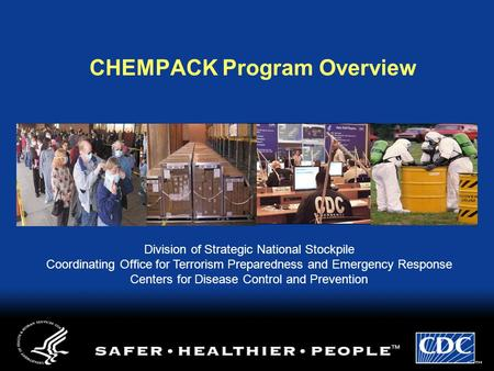 CHEMPACK Program Overview Division of Strategic National Stockpile Coordinating Office for Terrorism Preparedness and Emergency Response Centers for Disease.
