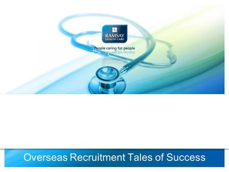 Overseas Recruitment Tales of Success. Ramsay Health Care.