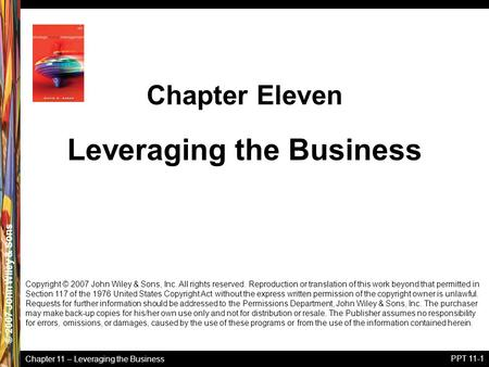 Chapter 11 – Leveraging the Business © 2005 John Wiley & Sons© 2007 John Wiley & Sons PPT 11-1 Copyright © 2007 John Wiley & Sons, Inc. All rights reserved.