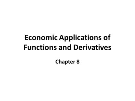 Economic Applications of Functions and Derivatives