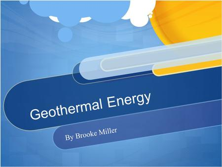 Geothermal Energy By Brooke Miller. Geothermal energy is formed and generated in the Earth.