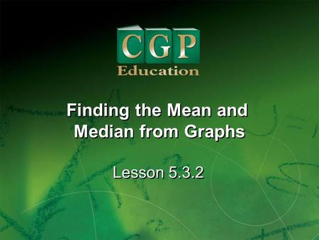 1 Lesson 5.3.2 Finding the Mean and Median from Graphs.